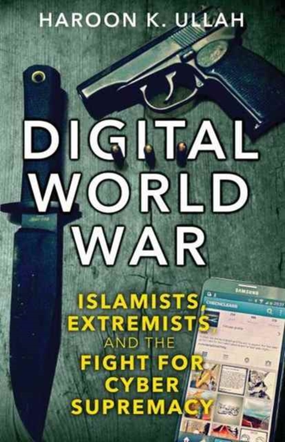 Cover for: Digital World War : Islamists, Extremists, and the Fight for Cyber Supremacy
