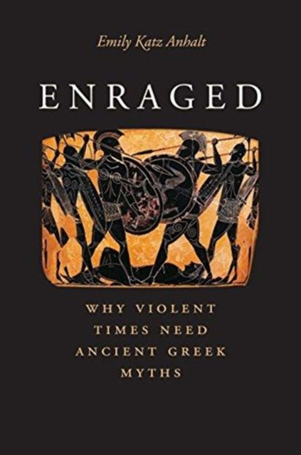 Cover for: Enraged : Why Violent Times Need Ancient Greek Myths
