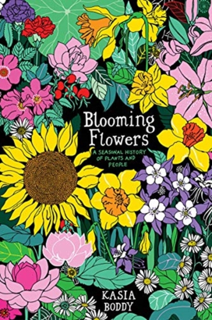 Cover for: Blooming Flowers : A Seasonal History of Plants and People