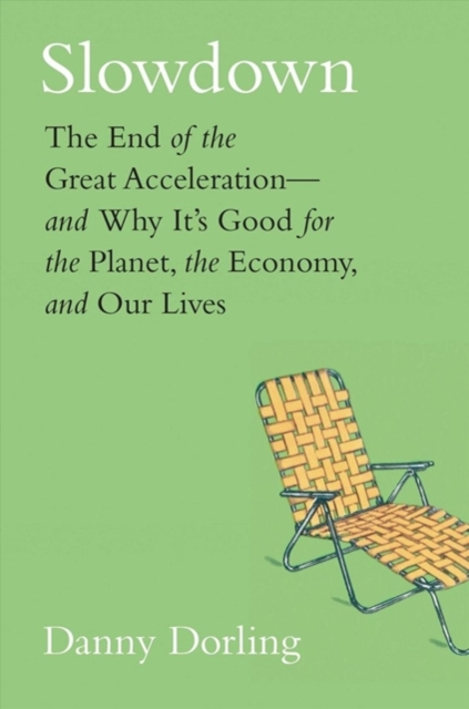 Cover for: Slowdown : The End of the Great Acceleration?and Why It?s Good for the Planet, the Economy, and Our Lives