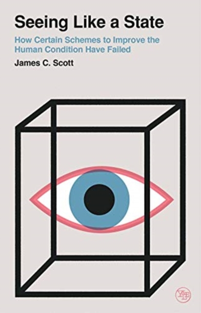 Cover for: Seeing Like a State : How Certain Schemes to Improve the Human Condition Have Failed