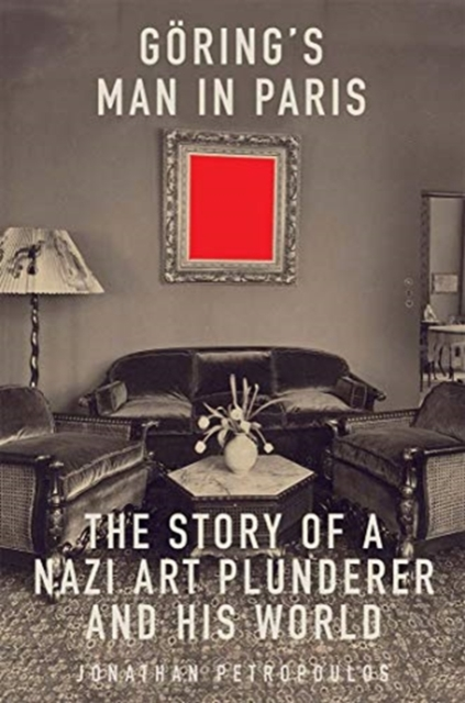 Cover for: Goering's Man in Paris : The Story of a Nazi Art Plunderer and His World