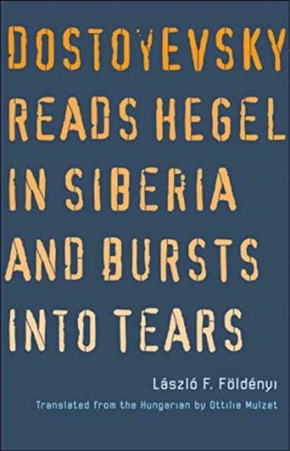 Image for Dostoyevsky Reads Hegel in Siberia and Bursts into Tears