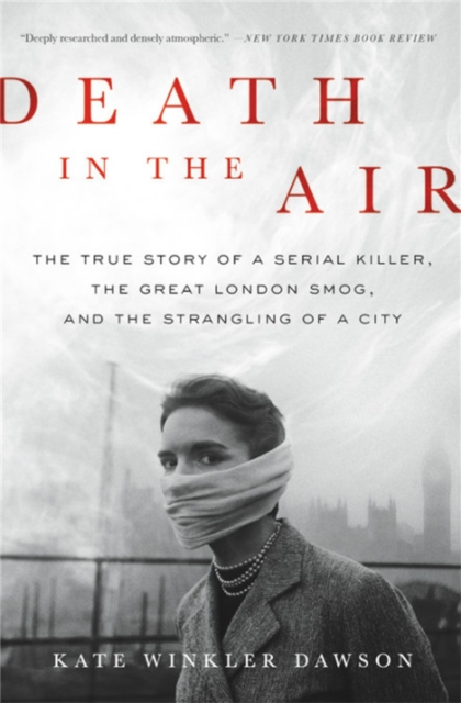 Cover for: Death in the Air : The True Story of a Serial Killer, the Great London Smog, and the Strangling of a City