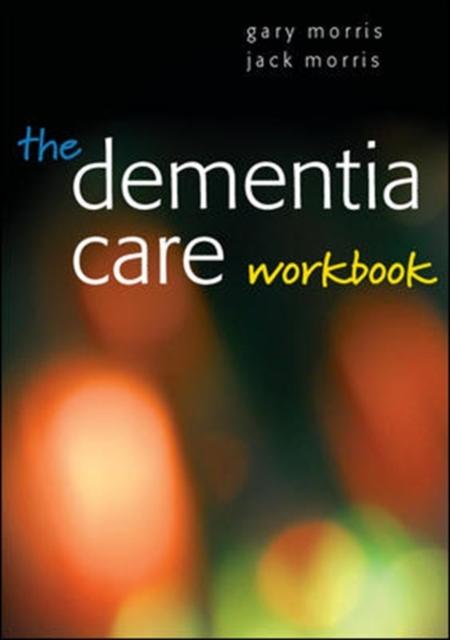 The Dementia Care Workbook (Paperback), Morris, Gary, Morris, Jack, 97803352343.