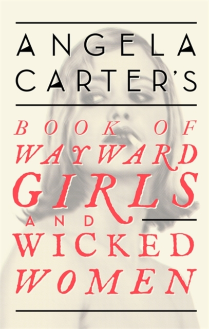 Cover for: Angela Carter's Book Of Wayward Girls And Wicked Women