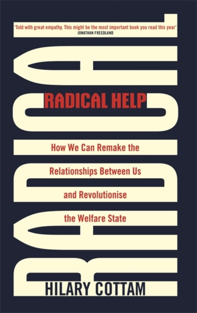 Cover for: Radical Help : How we can remake the relationships between us and revolutionise the welfare state