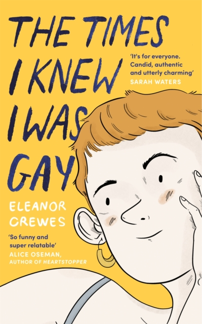 Image for The Times I Knew I Was Gay : A Graphic Memoir 'for everyone. Candid, authentic and utterly charming' Sarah Waters