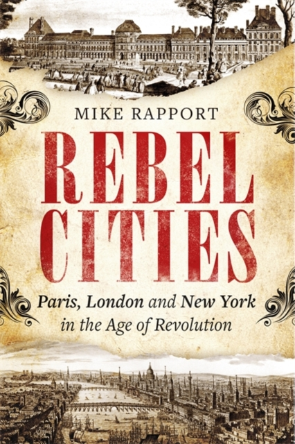 Cover for: Rebel Cities : Paris, London and New York in the Age of Revolution