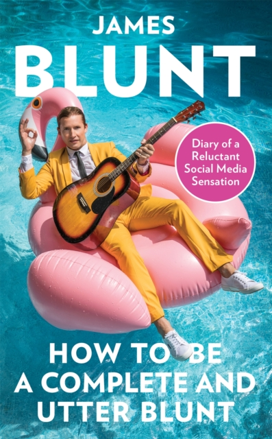 Cover for: How To Be A Complete and Utter Blunt : Diary of a Reluctant Social Media Sensation
