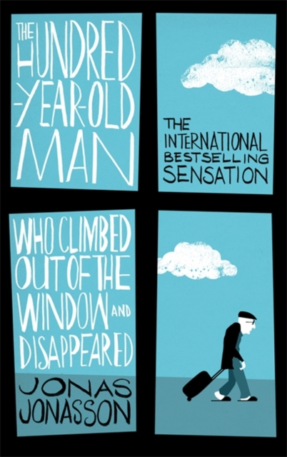Cover for: The Hundred-Year-Old Man Who Climbed Out of the Window and Disappeared