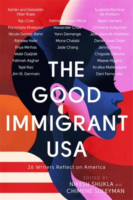 Cover for: The Good Immigrant USA : 26 Writers Reflect on America
