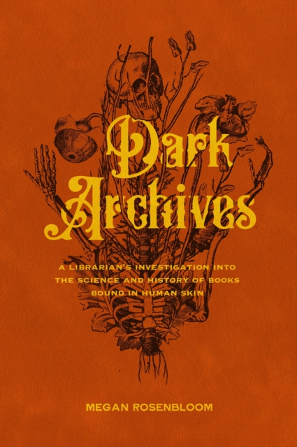 Cover for: Dark Archives : A Librarian's Investigation into the Science and History of Books Bound in Human Skin