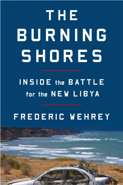 Cover for: The Burning Shores : Inside the Battle for the New Libya