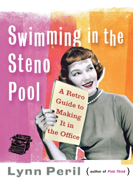 Cover for: Swimming in the Steno Pool : A Retro Guide to Making It in the Office