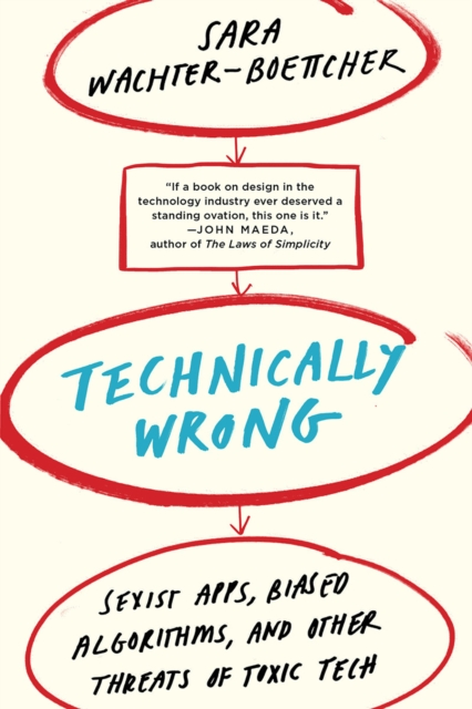 Cover for: Technically Wrong : Sexist Apps, Biased Algorithms, and Other Threats of Toxic Tech