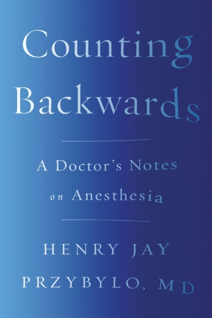 Image for Counting Backwards : A Doctor's Notes on Anesthesia