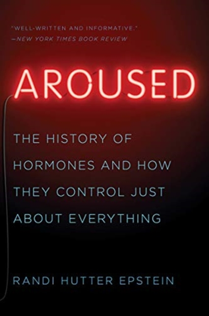 Image for Aroused : The History of Hormones and How They Control Just About Everything