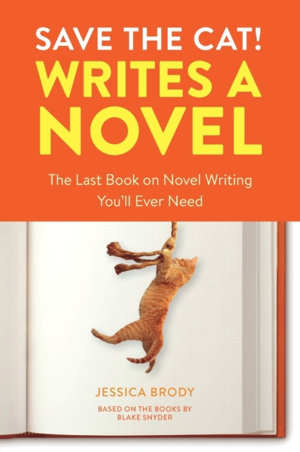 Cover for: Save the Cat! Writes a Novel : The Last Book On Novel Writing That You'll Ever Need