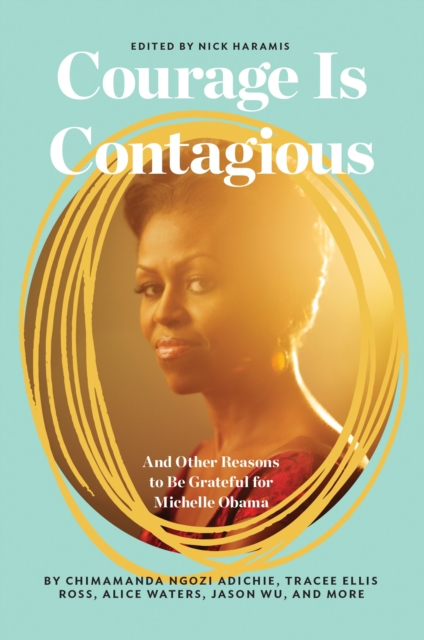Image for Courage Is Contagious : And Other Reasons to Be Grateful for Michelle Obama