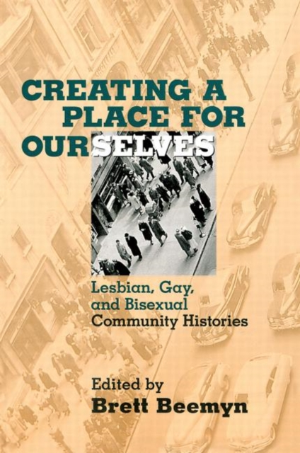 Cover for: Creating a Place For Ourselves : Lesbian, Gay, and Bisexual Community Histories