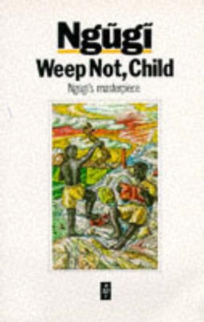 Weep Not, Child (Heinemann African Writers Series) (Paperback), N. 9780435908300