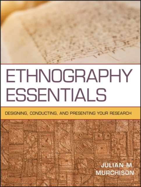 Ethnography Essentials: Designing, Conducting, and Presenting Your Research (Re.