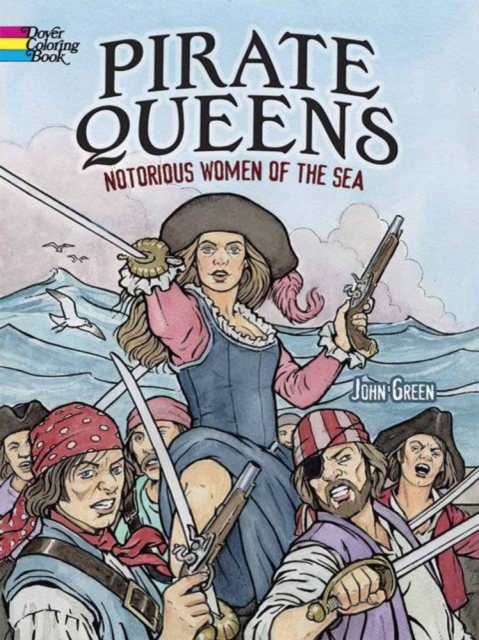 Pirate Queens: Notorious Women of the Sea (Dover Coloring Books) . 9780486783345