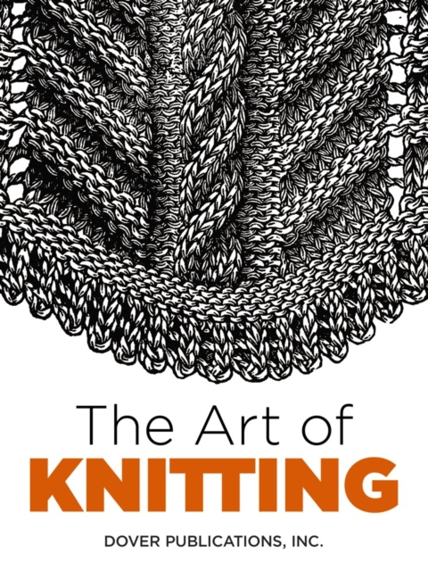 The Art of Knitting (Dover Knitting, Crochet, Tatting, Lace) (Pap. 9780486803111