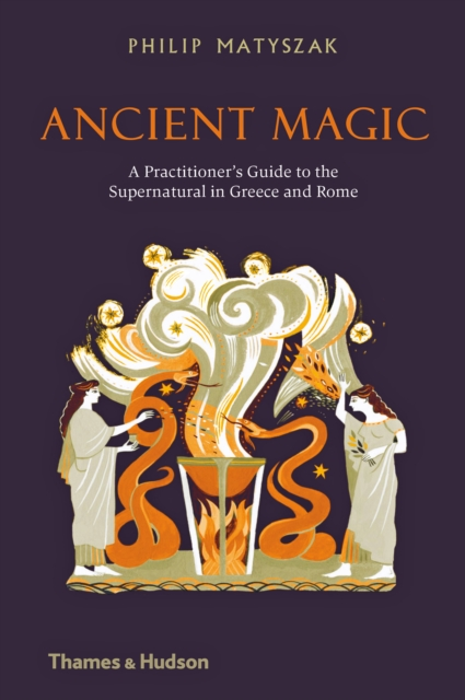 Image for Ancient Magic : A Practitioner's Guide to the Supernatural in Greece and Rome