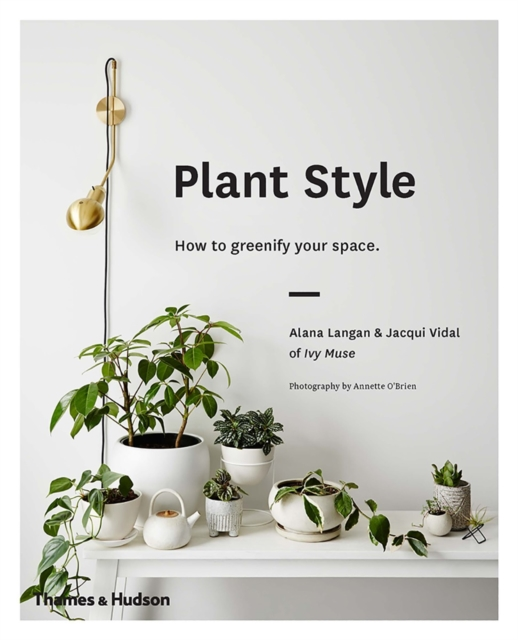 Cover for: Plant Style : How to greenify your space