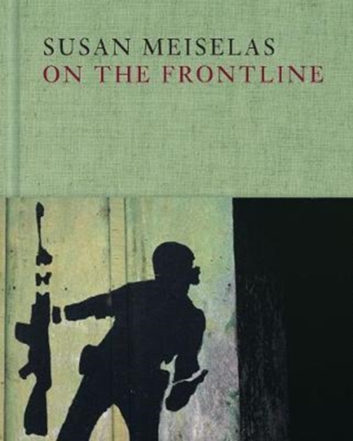 Cover for: Susan Meiselas: On the Frontline