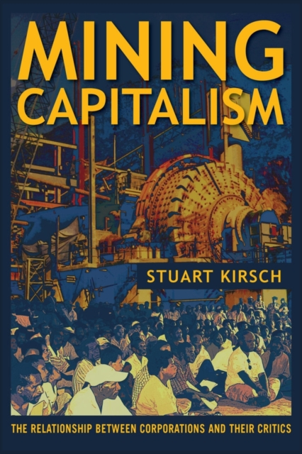 Mining Capitalism: The Relationship between Corporations and Their Critics (Pap.