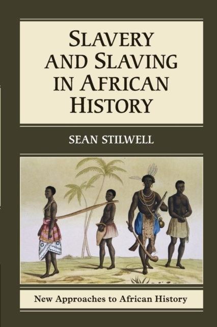 Slavery and Slaving in African History (New Approaches to African History) (Pap.