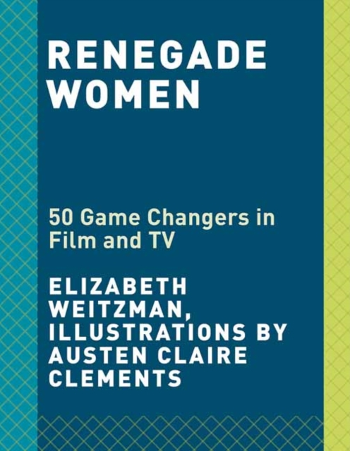 Cover for: Renegade Women : 50 Trailblazers in Film and TV