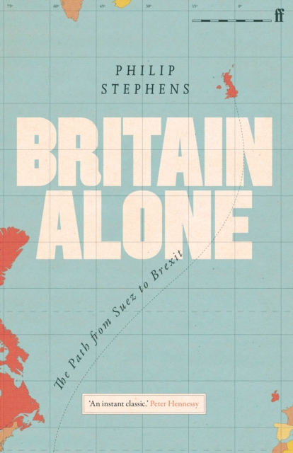 Cover for: Britain Alone : The Path from Suez to Brexit