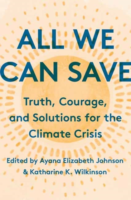 Image for All We Can Save :  Truth, Courage, and Solutions for the Climate Crisis