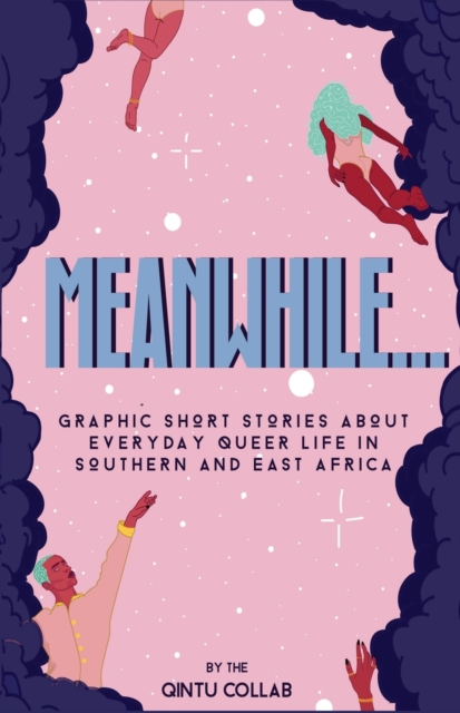 Image for Meanwhile... : Graphic Short Stories about everyday Queer life in Southern and Eastern Africa