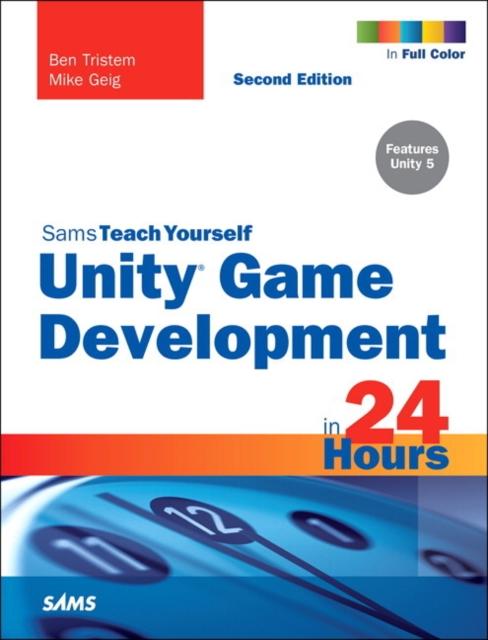 Unity Game Development in 24 Hours, Sams Teach Yourself (Sams Teach Yourself....