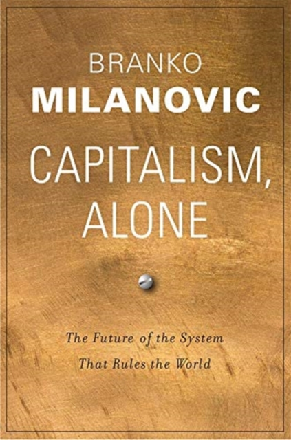 Cover for: Capitalism, Alone : The Future of the System That Rules the World