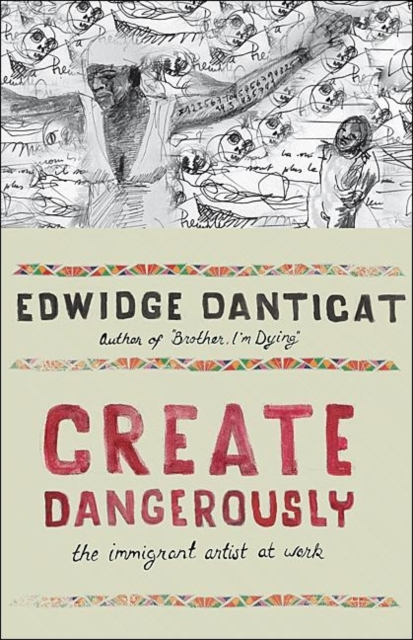 Cover for: Create Dangerously : The Immigrant Artist at Work