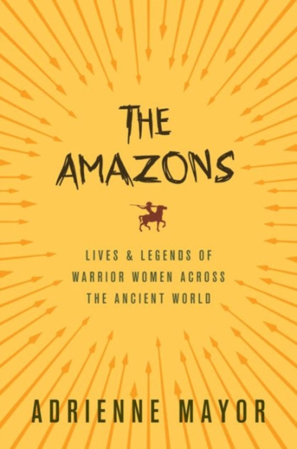 Cover for: The Amazons : Lives and Legends of Warrior Women across the Ancient World