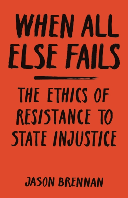 Cover for: When All Else Fails : The Ethics of Resistance to State Injustice