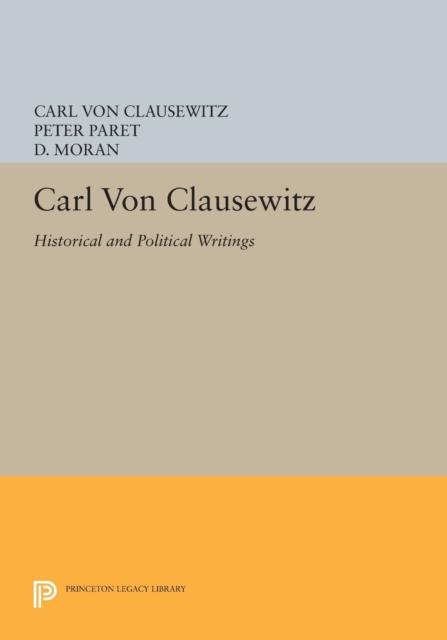 Carl Von Clausewitz 8211 Historical, Clausewitz, Carl von, 9780691602011