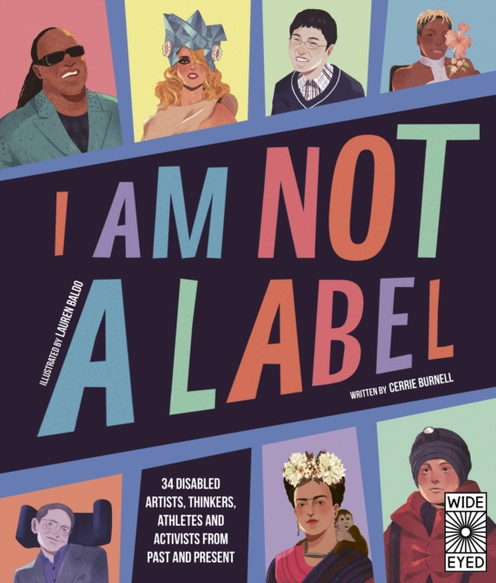 Image for I Am Not a Label : 34 disabled artists, thinkers, athletes and activists from past and present