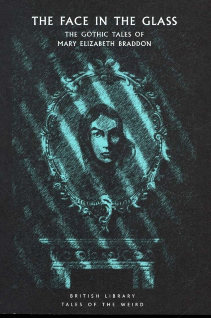Image for The Face in the Glass : The Gothic Tales of Mary Elizabeth Braddon : 7