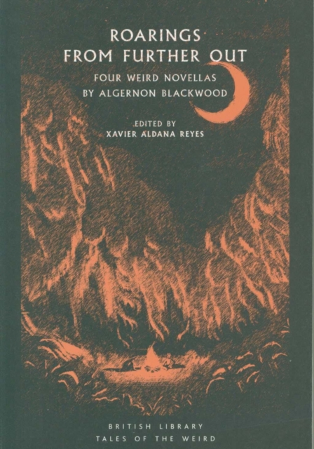 Cover for: Roarings from Further Out : Four Weird Novellas by Algernon Blackwood