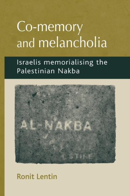 Cover for: Co-Memory and Melancholia : Israelis Memorialising the Palestinian Nakba
