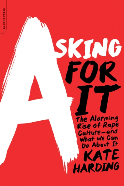 Cover for: Asking for It : The Alarming Rise of Rape Culture--and What We Can Do about It