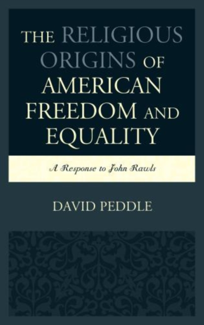 The Religious Origins of American Freedom and Equality: A Response to John Rawl.